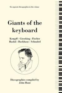 Giants of the Keyboard, 6 Discographies Wilhelm Kempff, Walter Gieseking, Edwin Fischer, Clara Haskil, Wilhelm Backhaus, Artur Schnabel
