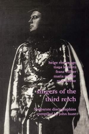 Singers of the Third Reich: 5 Discographies: Helge Roswange (Roswange), Tiana Lemnitz, Franz Volker (Vokler), Maria Muller (Muller), Max Lorenz