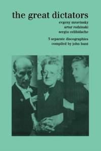 The Great Dictators: 3 Discographies Evgeny Mravinsky, Artur Rodzinski, Sergiu Celibidache. [1999].