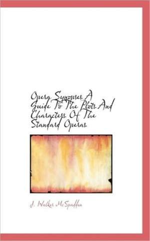Opera Synopses a Guide to the Plots and Characters of the Standard Operas