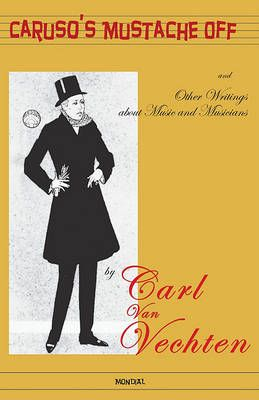 Caruso's Mustache Off - And Other Writings about Music and Musicians