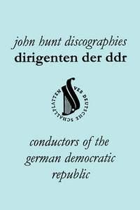 Dirigenten Der DDR. Conductors of the German Democratic Republic. 5 Discographies. Otmar Suitner, Herbert Kegel, Heinz Rogner (Rogner), Heinz Bongartz and Helmut Koch.