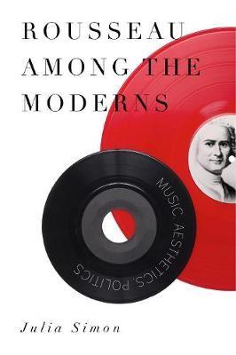 Rousseau Among the Moderns: Music, Aesthetics, Politics