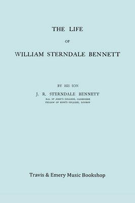 The Life of William Sterndale Bennett (1816-1875) (Facsimile of 1907 Edition)