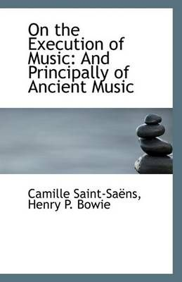 On the Execution of Music: And Principally of Ancient Music