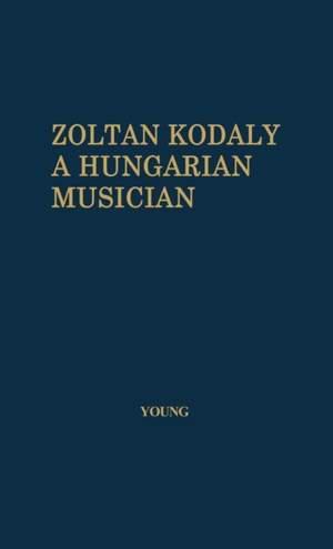 Zoltan Kodaly: A Hungarian Musician