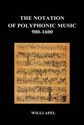 The Notation Of Polyphonic Music 900 1600 (Hardback)