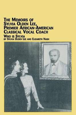 Memoirs of Sylvia Olden Lee, Premier African-American Classical Vocal Coach Who Is Sylvia, The