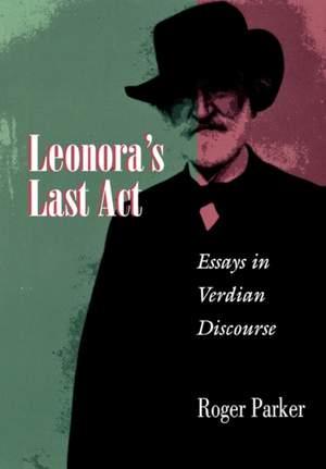 Leonora's Last Act: Essays in Verdian Discourse
