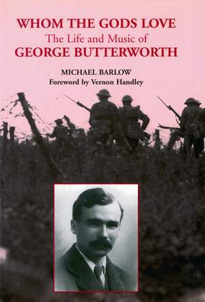 Whom the Gods Love - The Life and Music of George Butterworth