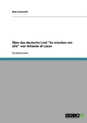 UEber das deutsche Lied So trincken wir alle von Orlando di Lasso
