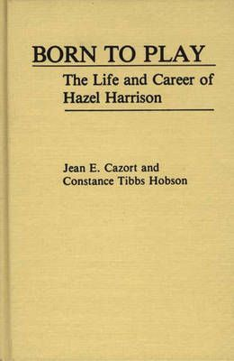 Born to Play: The Life and Career of Hazel Harrison