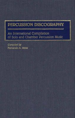 Percussion Discography: An International Compilation of Solo and Chamber Percussion Music