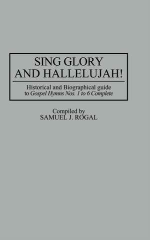 Sing Glory and Hallelujah!: Historical and Biographical Guide to Gospel Hymns Nos. 1 to 6 Complete