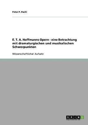 E. T. A. Hoffmanns Opern - eine Betrachtung mit dramaturgischen und musikalischen Schwerpunkten