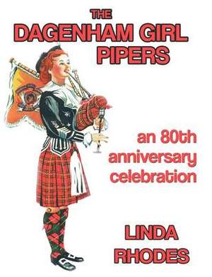 The Dagenham Girl Pipers: An 80th Anniversary Celebration