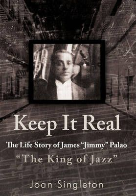 "Keep It Real: The Life Story of James ""Jimmy"" Palao ""The King of Jazz"""