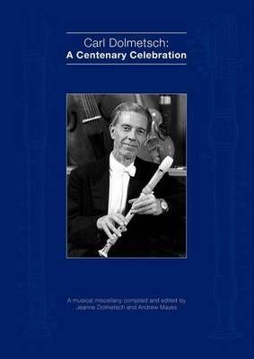 Carl Dolmetsch: A Centenary Celebration