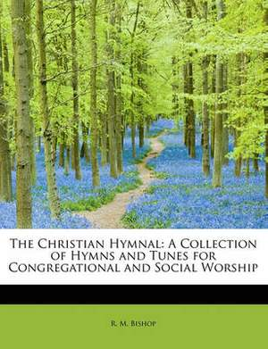 The Christian Hymnal: A Collection of Hymns and Tunes for Congregational and Social Worship