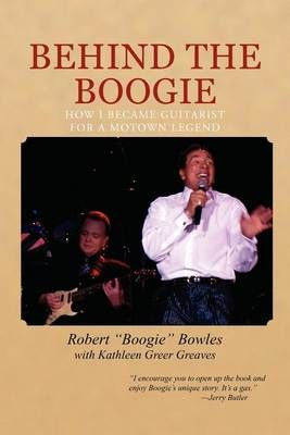 Behind the Boogie: How I Became Guitarist for a Motown Legend