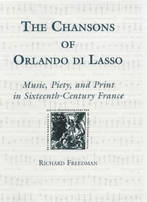 The Chansons of Orlando di Lasso and Their Prote - Music, Piety, and Print in Sixteenth-Century France
