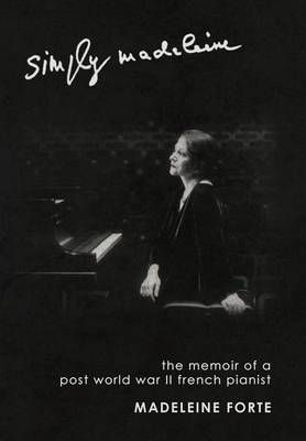 Simply Madeleine: The Memoir of a Post-World War II French Pianist