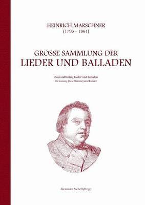 Heinrich Marschner - Grosse Sammlung der Lieder und Balladen (tief): Zweiundfunfzig Lieder und Balladen fur Gesang (tiefe Stimme) und Klavier
