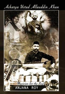 Acharya Ustad Allauddin Khan: Musician for the Soul