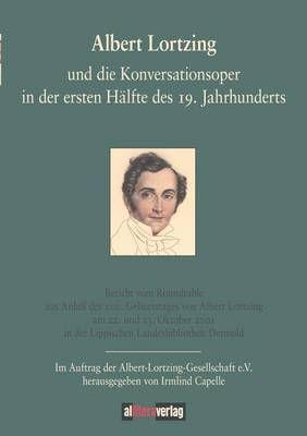 Albert Lortzing Und Die Konversationsoper in Der Ersten H lfte Des 19. Jahrhundert
