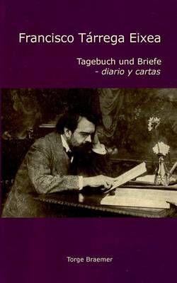 Francisco Tarrega Eixea: Tagebuch und Briefe - diario y cartas