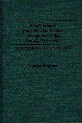 Music History from the Late Roman Through the Gothic Periods, 313-1425: A Documented Chronology