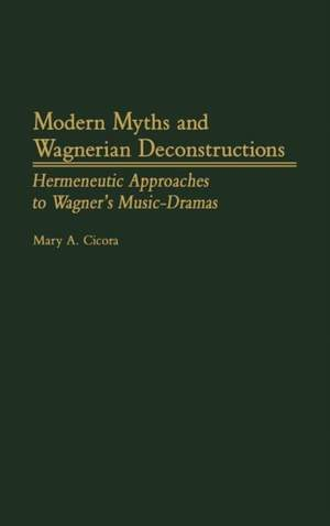 Modern Myths and Wagnerian Deconstructions: Hermeneutic Approaches to Wagner's Music-Dramas
