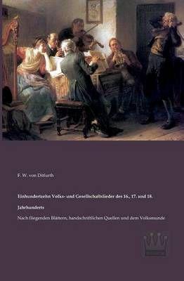 Einhundertzehn Volks- und Gesellschaftslieder des 16., 17. und 18. Jahrhunderts: Nach fliegenden Blattern, handschriftlichen Quellen und dem Volksmunde