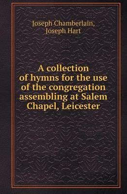 A Collection of Hymns for the Use of the Congregation Assembling at Salem Chapel, Leicester