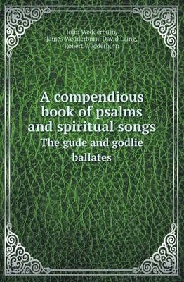 A Compendious Book of Psalms and Spiritual Songs the Gude and Godlie Ballates