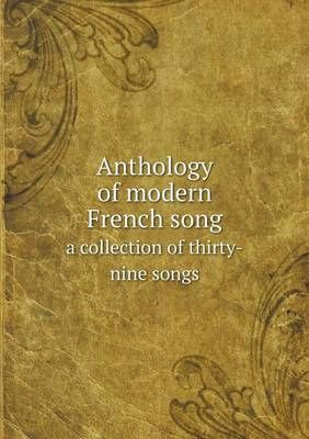 Anthology of Modern French Song a Collection of Thirty-Nine Songs