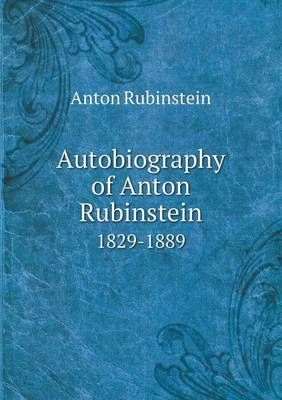 Autobiography of Anton Rubinstein 1829-1889
