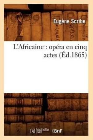 L'Africaine: Opera En Cinq Actes (Ed.1865)
