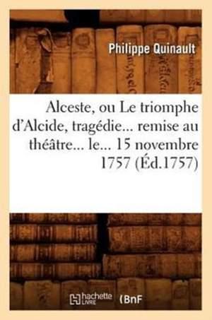 Alceste, Ou Le Triomphe d'Alcide, Tragedie Remise Au Theatre Le 15 Novembre 1757 (Ed.1757)