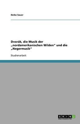 """Dvor k, Die Musik Der """"nordamerikanischen Wilden Und Die """"negermusik"""