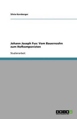 Johann Joseph Fux: Vom Bauernsohn zum Hofkomponisten