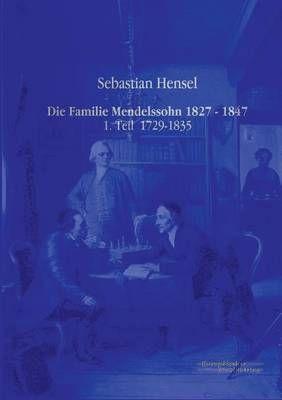 Die Familie Mendelssohn 1827 - 1847: 1. Teil 1729-1835