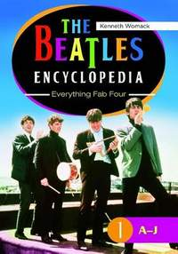 The Beatles Encyclopedia [2 volumes]: Everything Fab Four