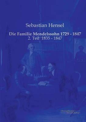 Die Familie Mendelssohn 1729 - 1847: 2. Teil 1835 - 1847