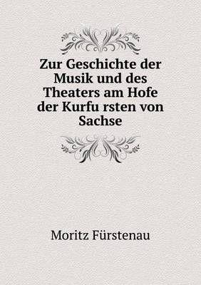 Zur Geschichte der Musik und des Theaters am Hofe der Kurfürsten von Sachse