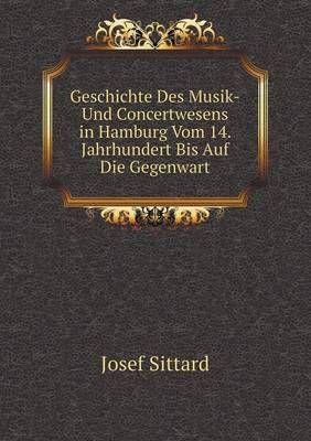 Geschichte Des Musik-Und Concertwesens in Hamburg Vom 14. Jahrhundert Bis Auf Die Gegenwart