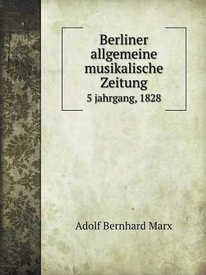 Berliner Allgemeine Musikalische Zeitung 5 Jahrgang, 1828