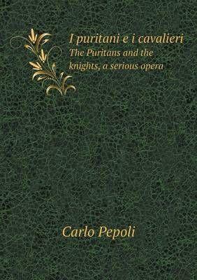 I Puritani E I Cavalieri the Puritans and the Knights, a Serious Opera