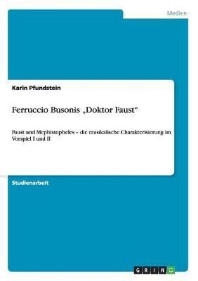 """Ferruccio Busonis """"Doktor Faust: Faust und Mephistopheles - die musikalische Charakterisierung im Vorspiel I und II"""