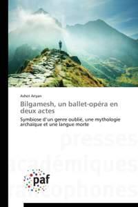 Bilgamesh, un ballet-opéra en deux actes